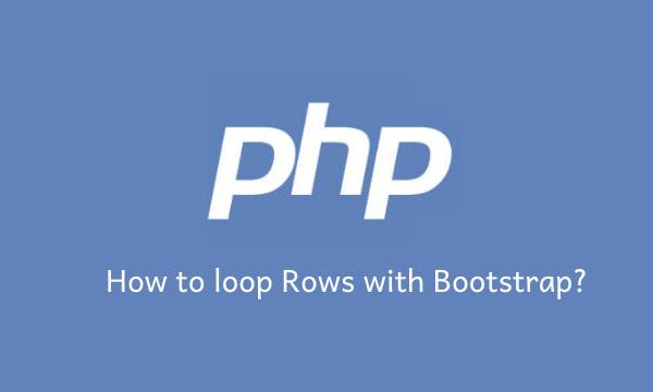 How to loop rows with bootstrap